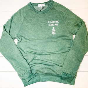 christmas crewneck sweatshirts for men and women. vintage christmas sweatshirts. womens holiday sweatshirts in green. christmas tree sweatshirt. super soft fleece crewneck sweatshirt. womens nature sweatshirt. green sweatshirt for christmas.  if it ain't pine it ain't mine.  white screen printed in on front of sweatshirt.