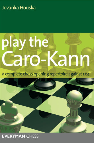 Play the Caro-Kann: A complete chess opening repertoire against 1 e4 - front cover