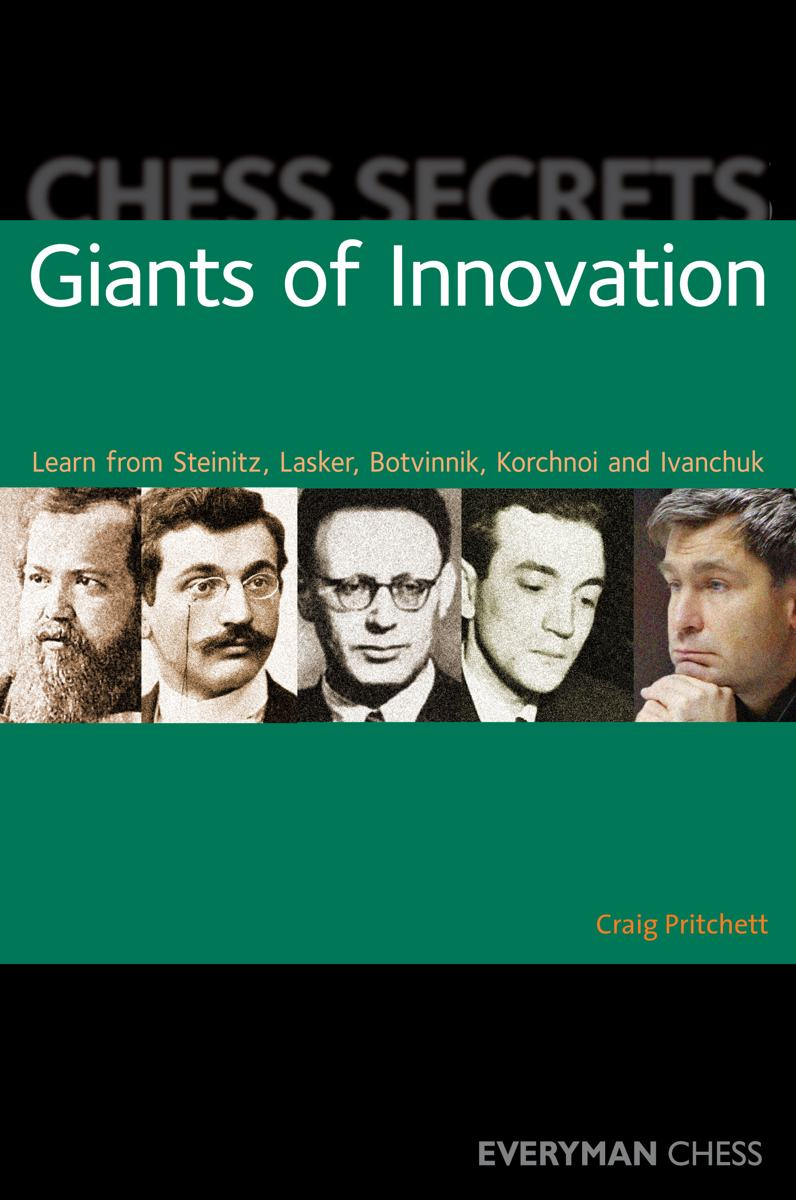 Chess Secrets: Giants of Innovation: Learn from Steinitz, Lasker, Botvinnik, Korchnoi and Ivanchuk