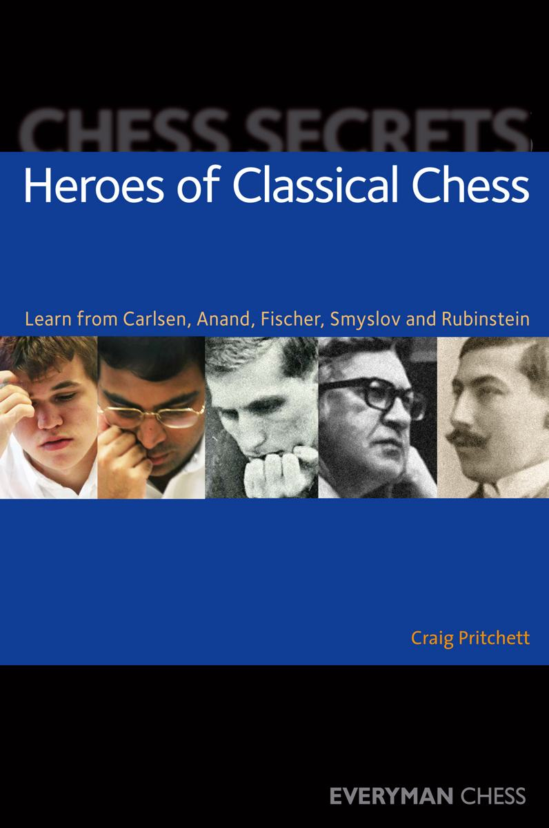 Chess Secrets: Heroes of Classical Chess: Learn from Carlsen, Anand, Fischer, Smyslov and Rubinstein