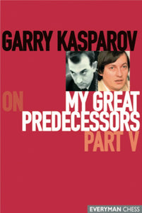 Garry Kasparov on My Great Predecessors, part 5 book cover