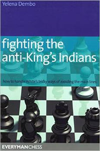 Fighting the Anti-King's Indians: How to Handle White's tricky ways of avoiding the main lines