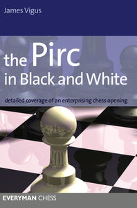 The Pirc in Black & White: Detailed coverage of an enterprising chess opening