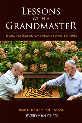 Lessons with a Grandmaster: Enhance your chess strategy and psychology with Boris Gulko