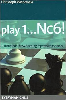 Play 1...Nc6!: A complete chess opening repertoire for Black