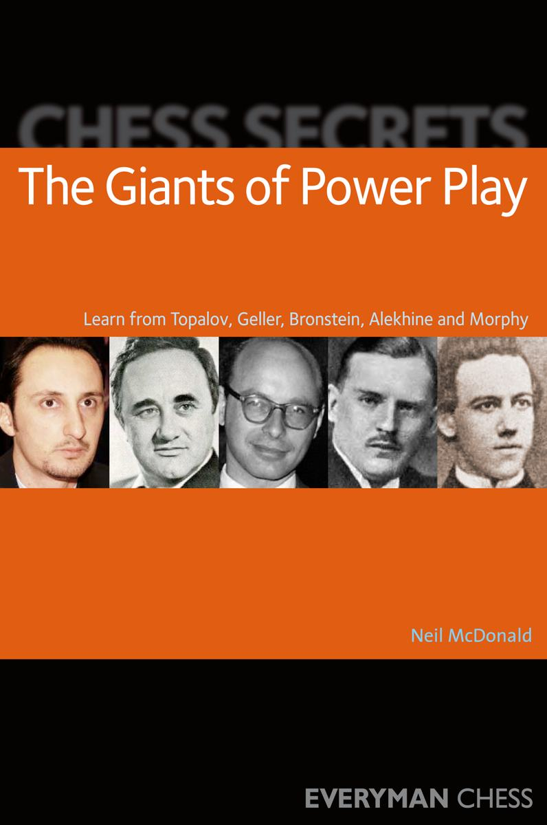 Chess Secrets: The Giants of Power Play:Learn from Topalov, Geller, Bronstein, Alekhine and Morphy