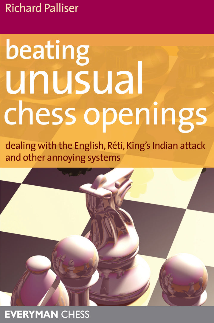 Beating Unusual Chess Openings: Dealing with the English, Reti, King's Indian Attack and other annoying systems