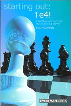 Starting Out: 1 e4: A reliable repertoire for the improving player