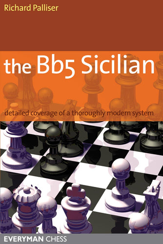 The Bb5 Sicilian: Detailed coverage of a thoroughly modern system