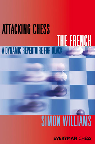 Attacking Chess: The French: A dynamic repertoire for Black - front cover