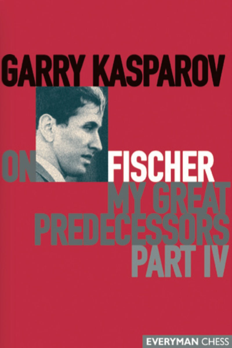 Garry Kasparov on Fischer: My Great Predecessors part 4 book cover