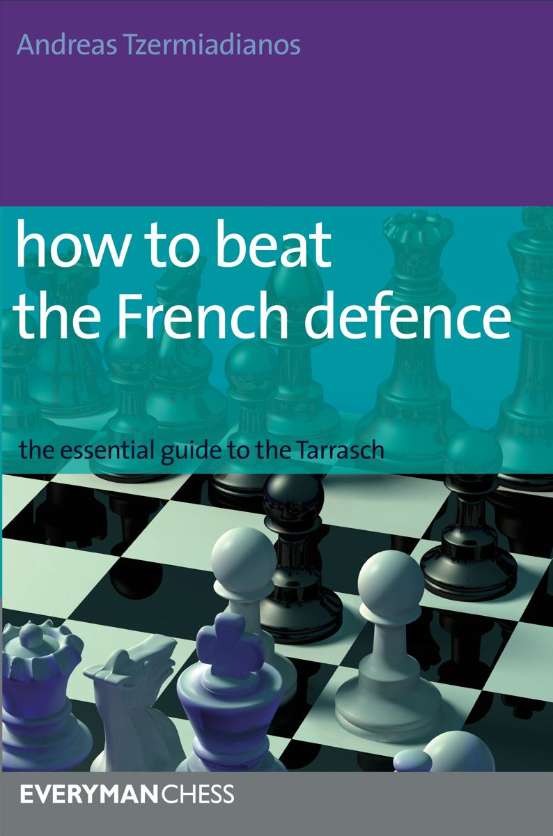 How to Beat the French Defence: The Essential Guide to the Tarrasch