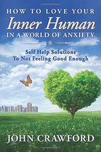 Load image into Gallery viewer, How To Love Your Inner Human In A World Of Anxiety: Self Help Solutions To Not Feeling Good Enough