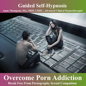 Overcome Porn Addiction Guided Self Hypnosis, Break Free from Pornography Sexual Compulsion