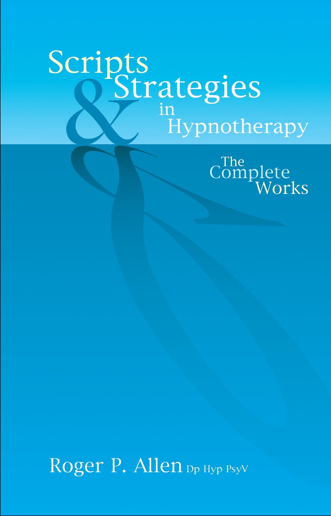 Scripts & Strategies in Hypnotherapy: The Complete Works
