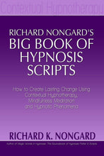 Load image into Gallery viewer, Richard Nongard's Big Book of Hypnosis Scripts:  How to Create Lasting Change Using Contextual Hypnotherapy, Mindfulness Meditation and Hypnotic Phenomena