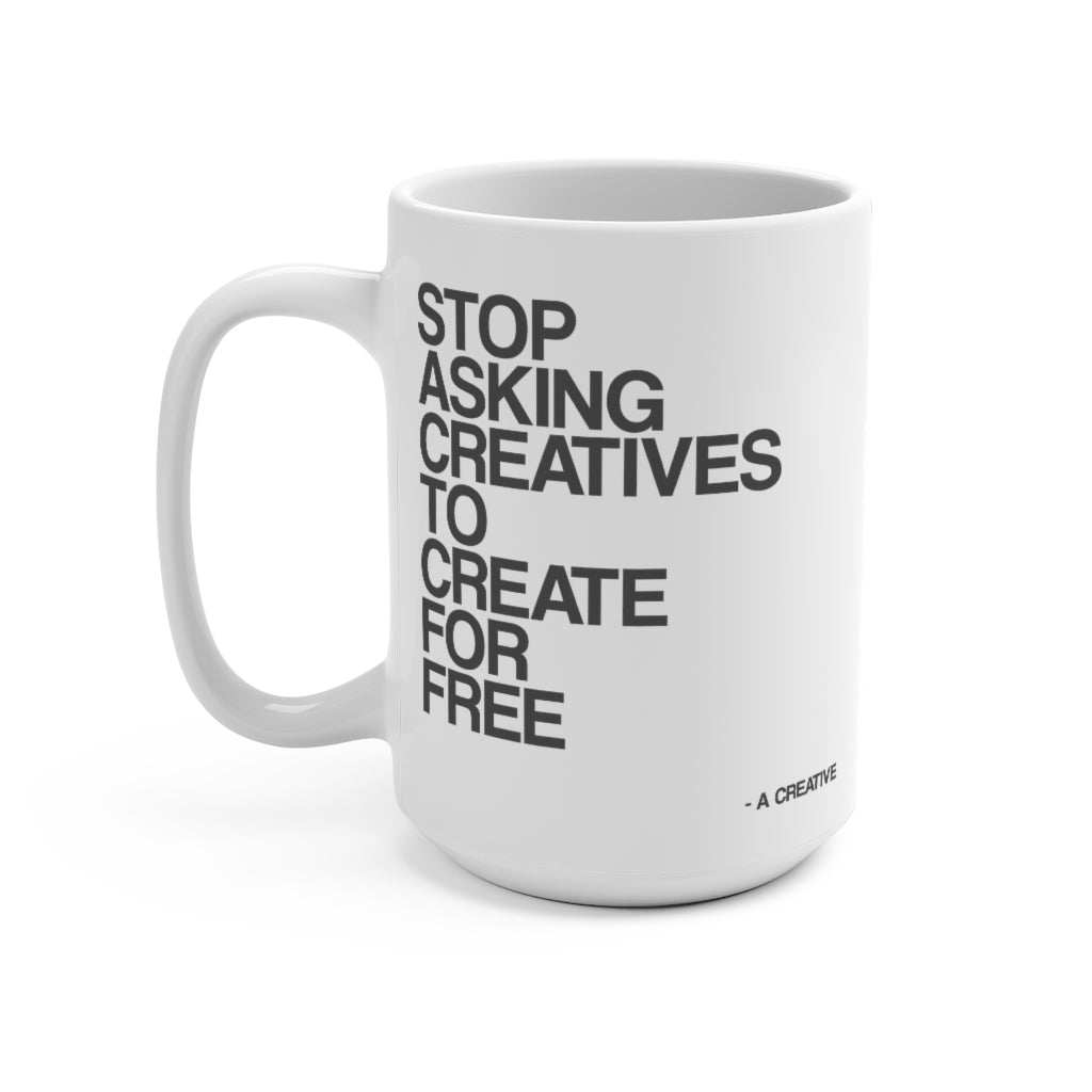 Stop Asking Creatives To Create For Free Mugs