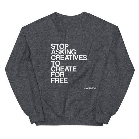 Stop Asking Creatives To Create For Free Sweater - Grey