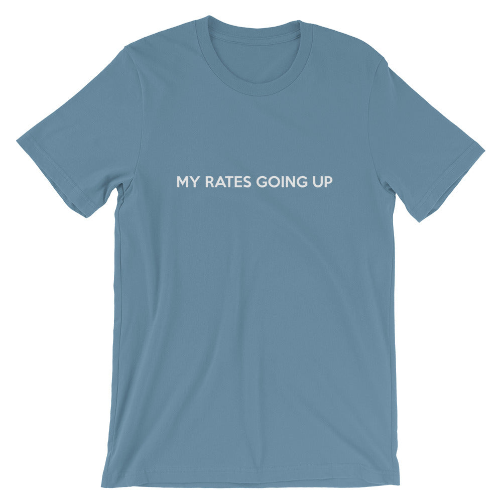 My Rates Going Up Tees