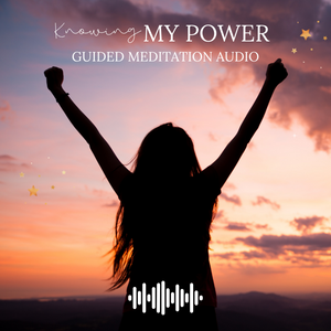 Knowing My Power Guided Meditation Audio