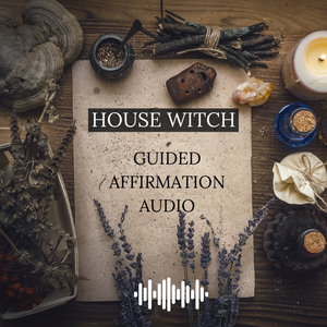 House Witch Guided Affirmation Audio