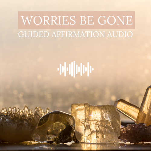 Worries Be Gone Guided Affirmation Audio