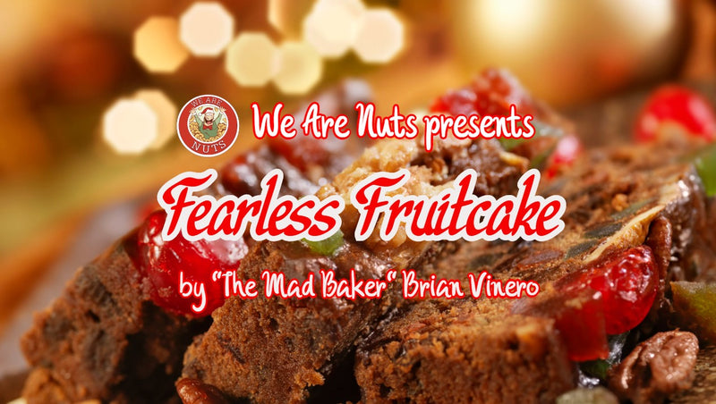"We Are Nuts Presents: Fearless Fruitcake by ""The Mad Baker"" Brian Vinero"