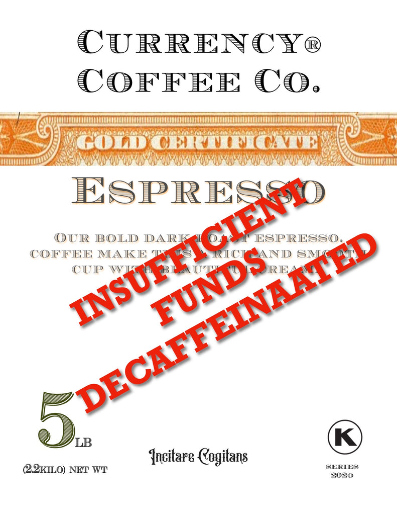 Currency Coffee® Insufficient Funds Decaffeinated Espresso