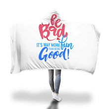 "Load image into Gallery viewer, ""Be Bad it's way more fun than being good"" Hooded Blanket"