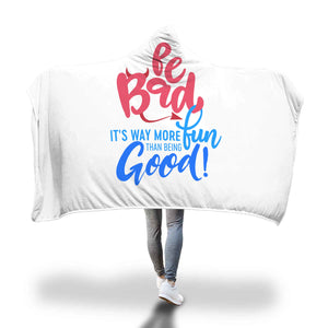 """Be Bad it's way more fun than being good"" Hooded Blanket"