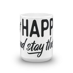 """Get happy stay there""  FULL Side Mug"