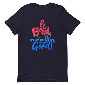 Be Bad, Its Way More Fun Short-Sleeve Unisex T-Shirt