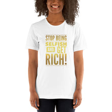 "Load image into Gallery viewer, ""Stop being selfish and get Rich!"" Short-Sleeve Unisex T-Shirt"