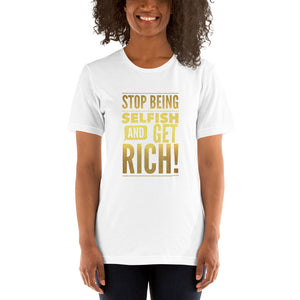 """Stop being selfish and get Rich!"" Short-Sleeve Unisex T-Shirt"
