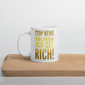 """Stop being selfish and get rich!"" Mug"