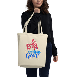 """Be Bad it's way more fun than being good"" Eco Tote Bag"