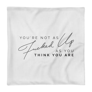 You're not as Fucked up as you think you are - Premium Pillow Case