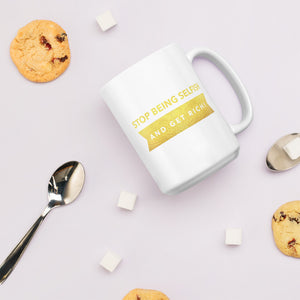 """Stop being selfish and get rich!"" Style 3 Mug"