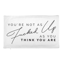 Load image into Gallery viewer, You're not as Fucked up as you think you are - Premium Pillow Case