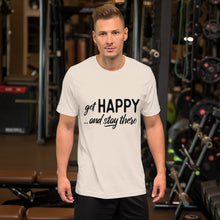 "Load image into Gallery viewer, ""Get happy stay there"" Short-Sleeve Unisex T-Shirt"