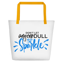 "Load image into Gallery viewer, ""Don't let anyone Dull your Sparkle"" Beach Bag"