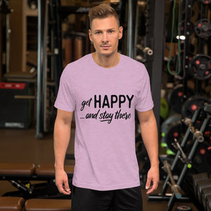 """Get happy stay there"" Short-Sleeve Unisex T-Shirt"