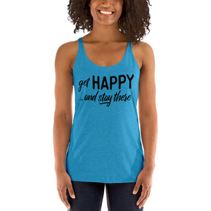 """Get happy stay there"" Women's Racerback Tank"