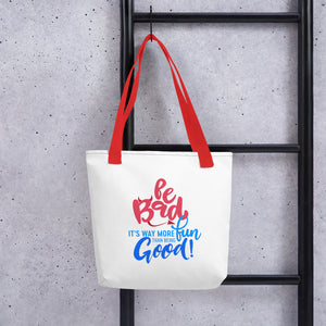 """Be Bad it's way more fun than being good"" Tote bag"