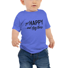 "Load image into Gallery viewer, ""Get happy stay there"" Baby Jersey Short Sleeve Tee"