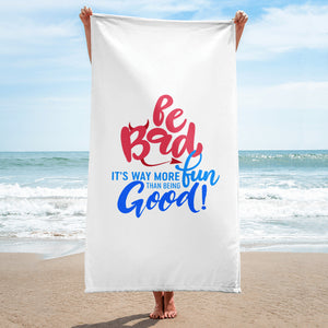 """Be Bad it's way more fun than being good"" Towel"