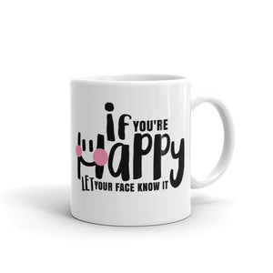 """if you're Happy, let your face know it"" Mug"
