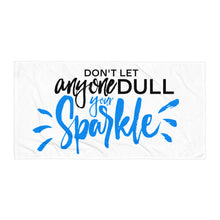 "Load image into Gallery viewer, ""Don't let anyone Dull your Sparkle"" Towel"