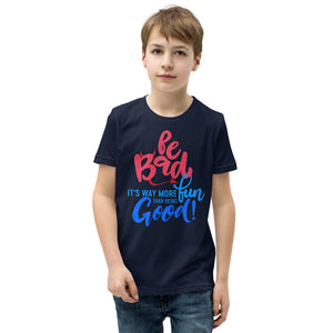 Be Bad - Youth Short Sleeve T-Shirt