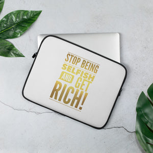 """Stop being selfish and get Rich!""  Laptop Sleeve"